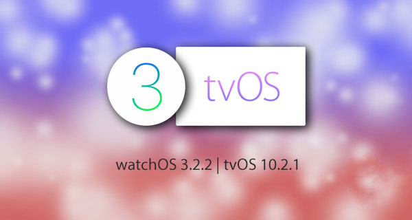 Apple released watch OS 3.2.2 Apple Watch and tvOS 10.2.1 for Apple TV 4